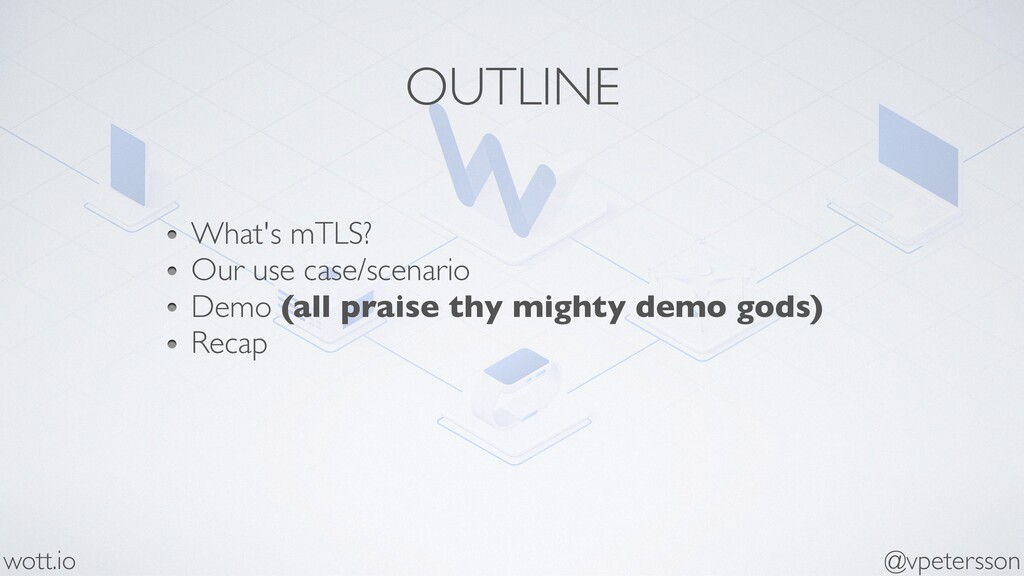 OUTLINE What's mTLS? Our use case/scenario Demo...