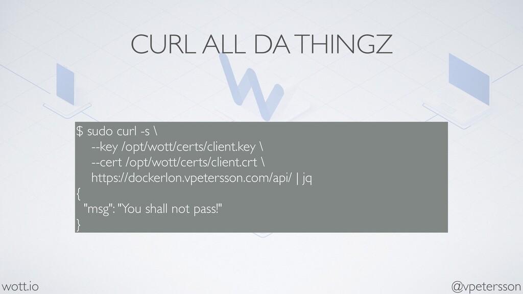 CURL ALL DA THINGZ $ sudo curl -s \ --key /opt/...