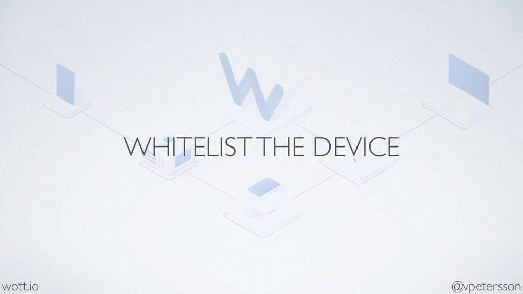 WHITELIST THE DEVICE @vpetersson wott.io
