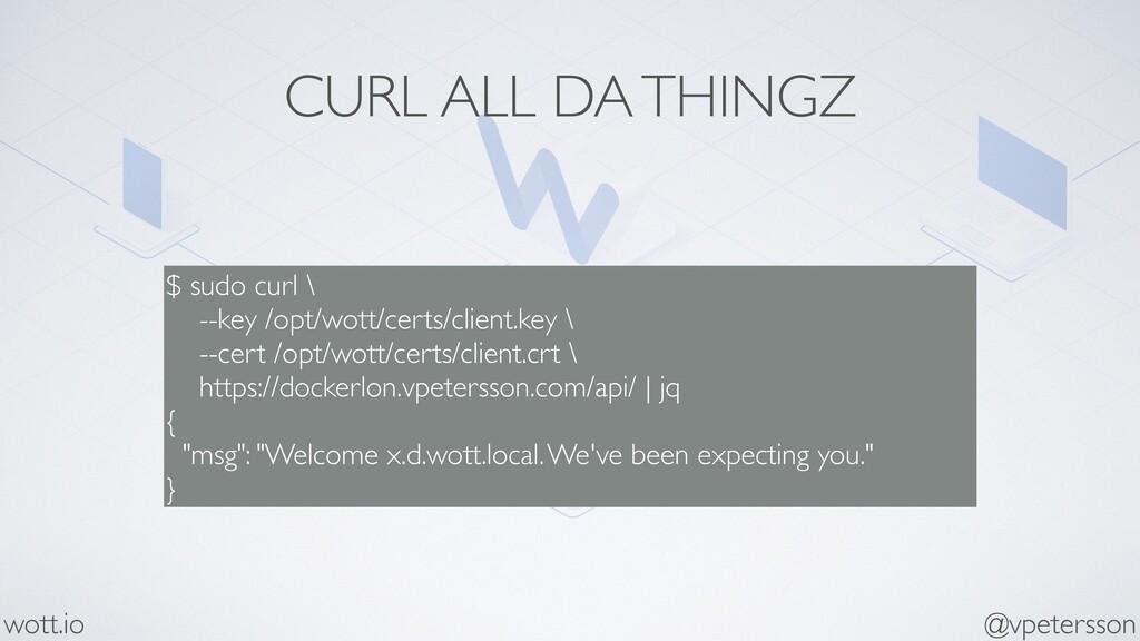 CURL ALL DA THINGZ $ sudo curl \ --key /opt/wot...