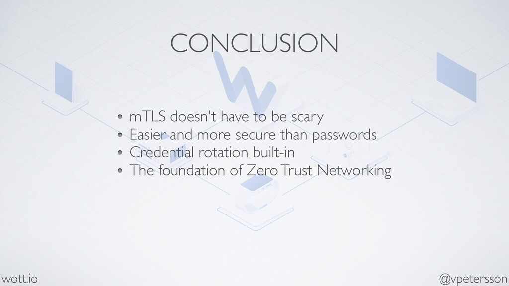 CONCLUSION mTLS doesn't have to be scary Easier...