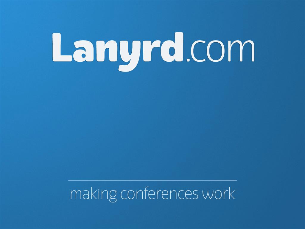 making conferences work Lanyrd.com