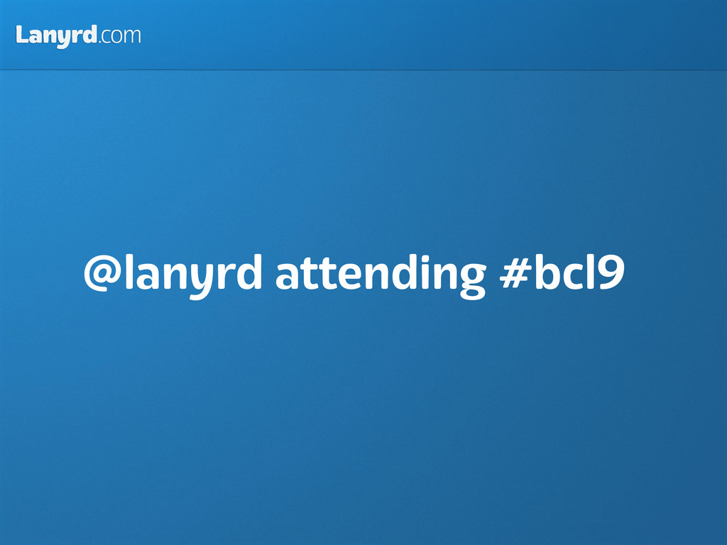 Lanyrd.com @lanyrd attending #bcl9