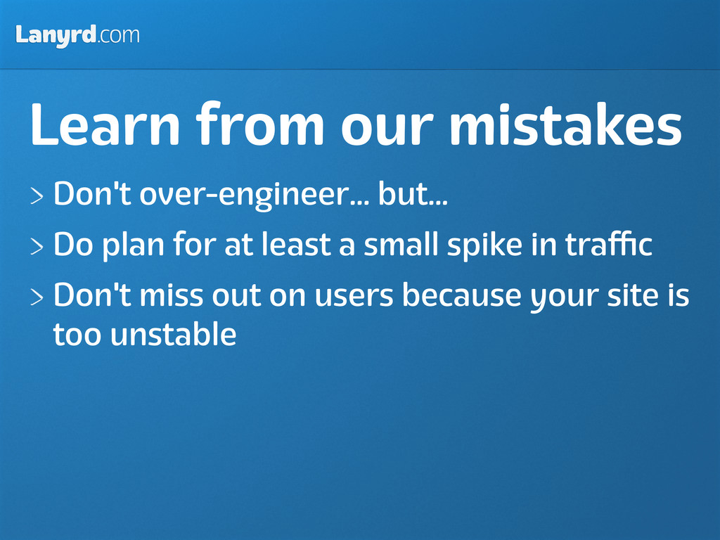 Lanyrd.com Learn from our mistakes Don't over-e...