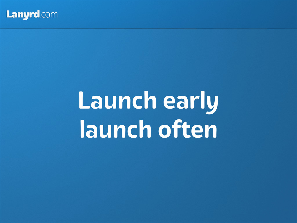 Lanyrd.com Launch early launch often