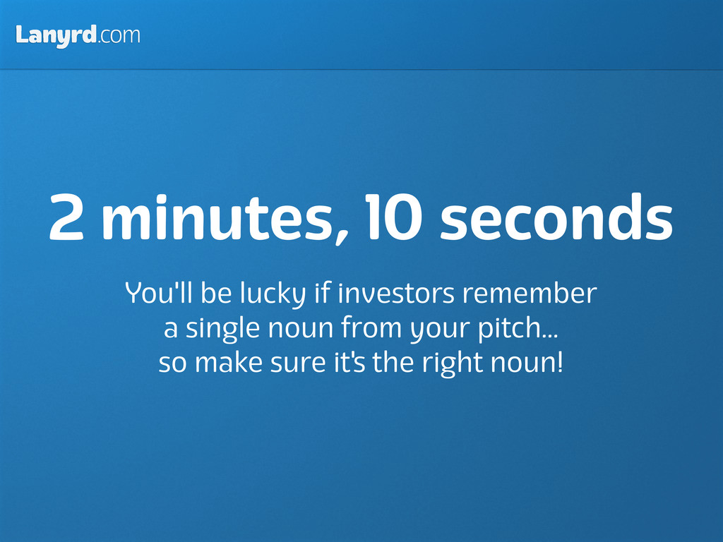 Lanyrd.com 2 minutes, 10 seconds You'll be luck...