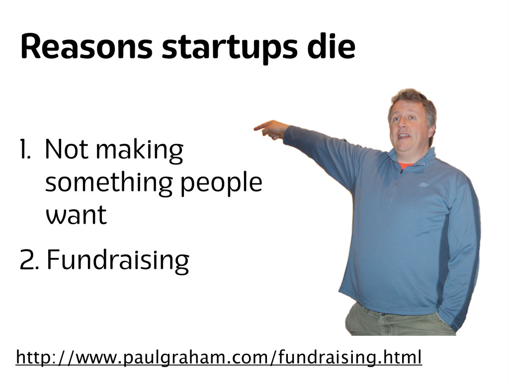 Lanyrd.com Reasons startups die 1. Not making s...