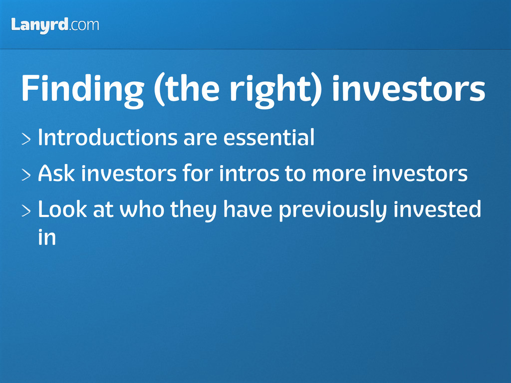 Lanyrd.com Finding (the right) investors Introd...
