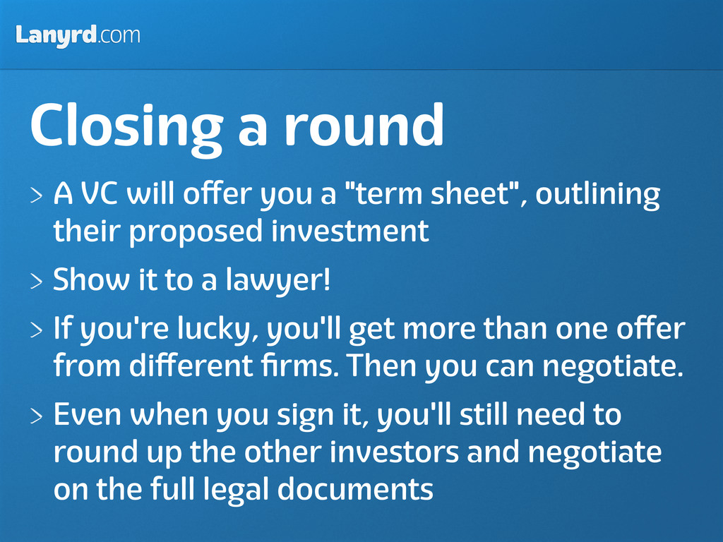 Lanyrd.com Closing a round A VC will offer you a...