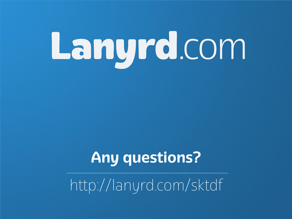 Lanyrd.com http://lanyrd.com/sktdf Any question...