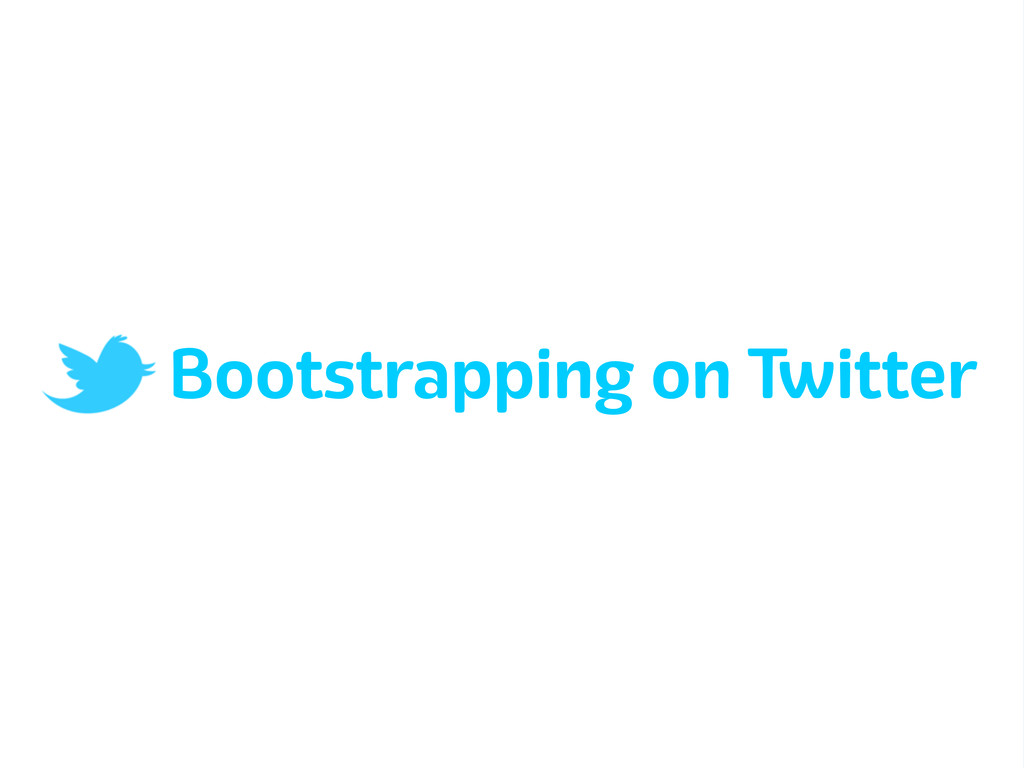 Bootstrapping on Twitter