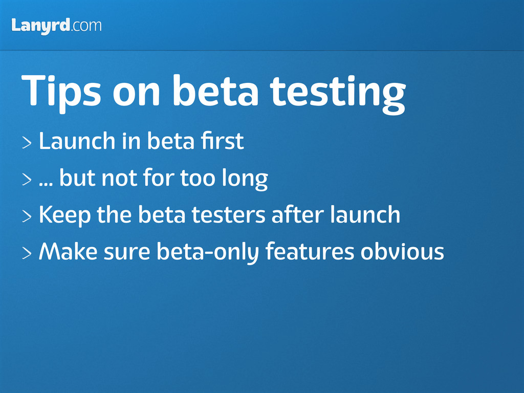 Lanyrd.com Tips on beta testing Launch in beta ...