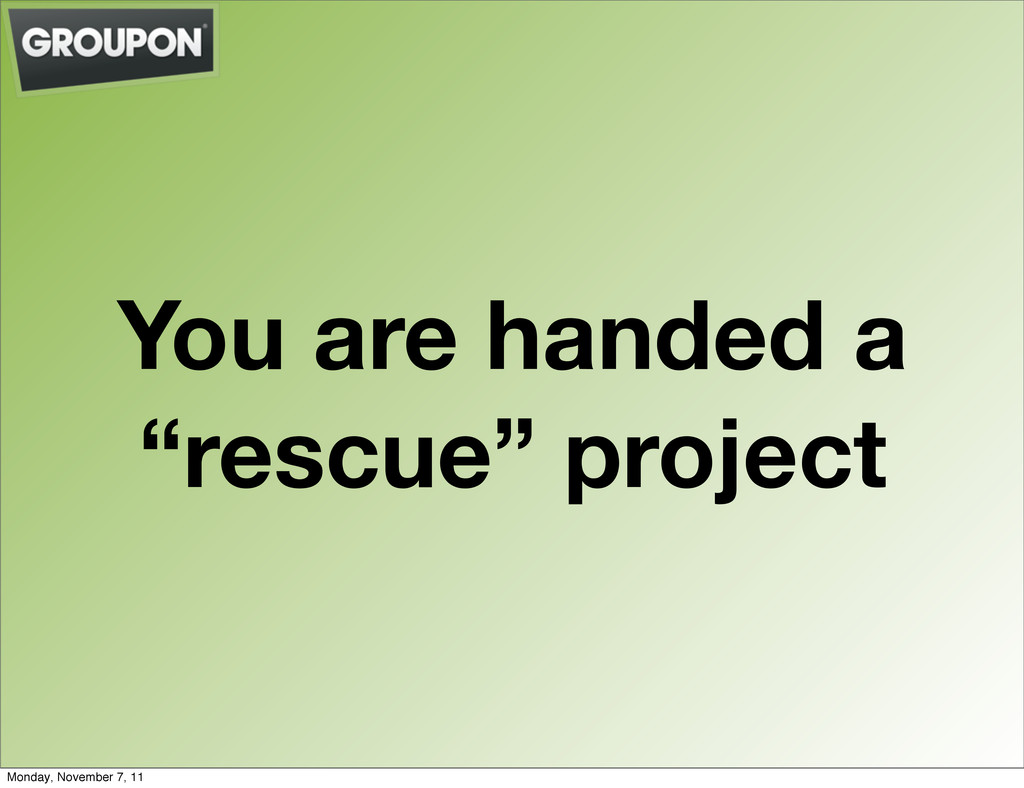 """You are handed a """"rescue"""" project Monday, Novem..."""