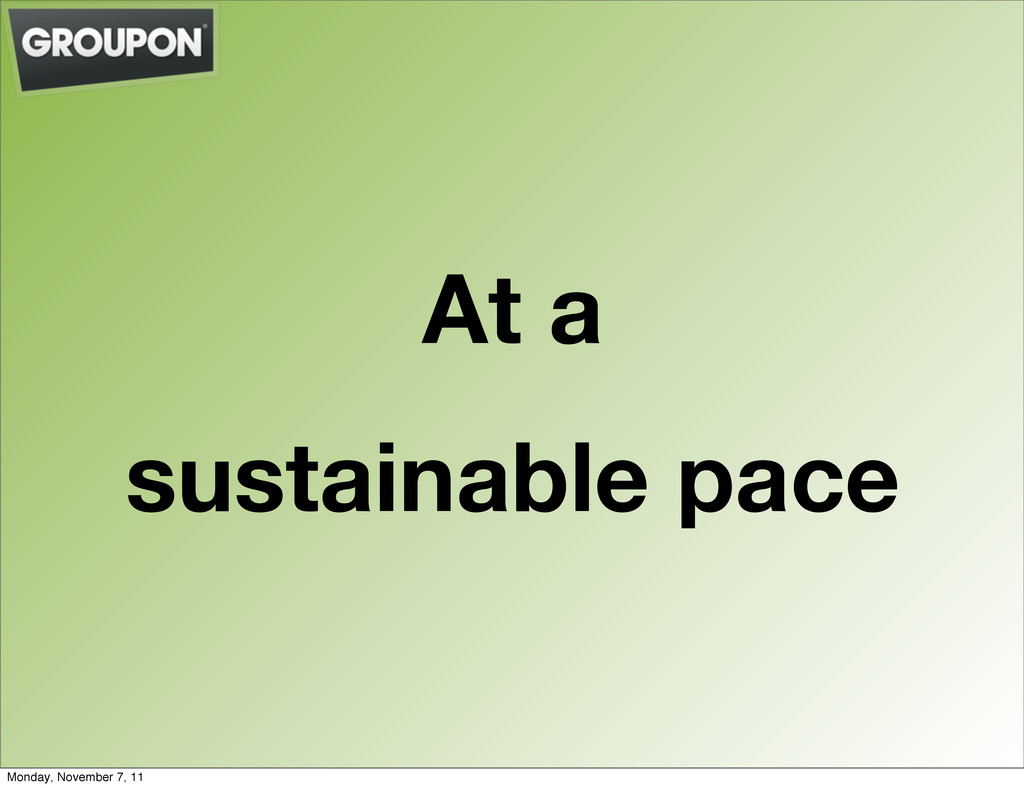 At a sustainable pace Monday, November 7, 11