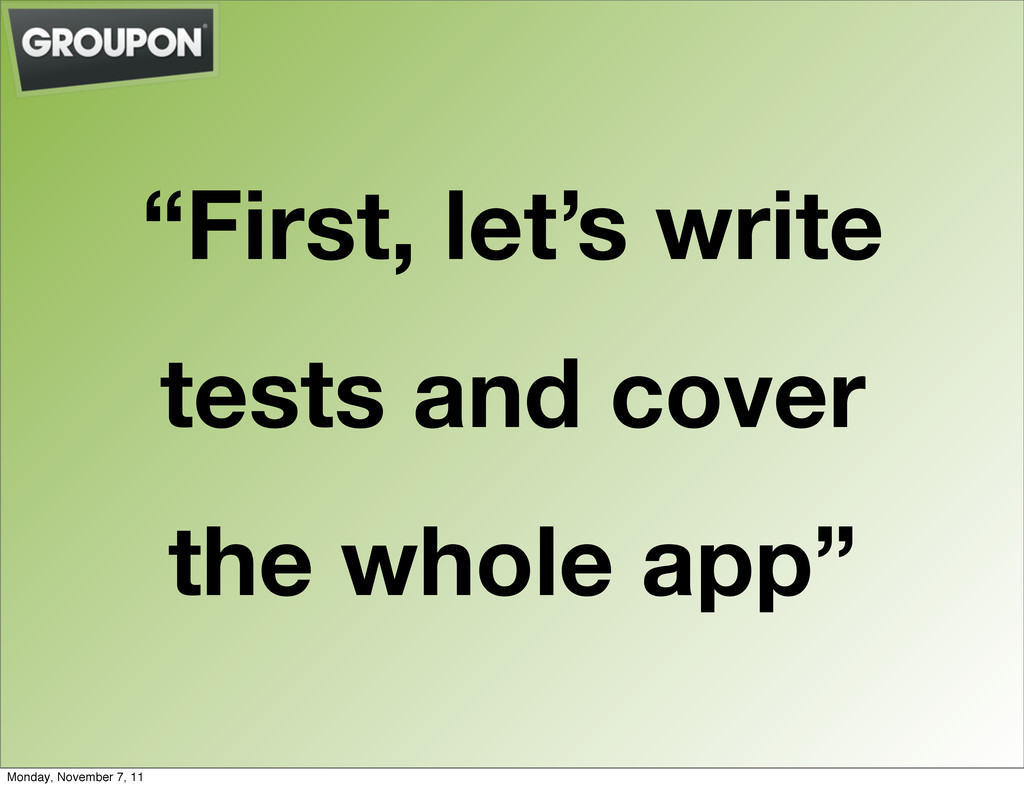"""""""First, let's write tests and cover the whole a..."""