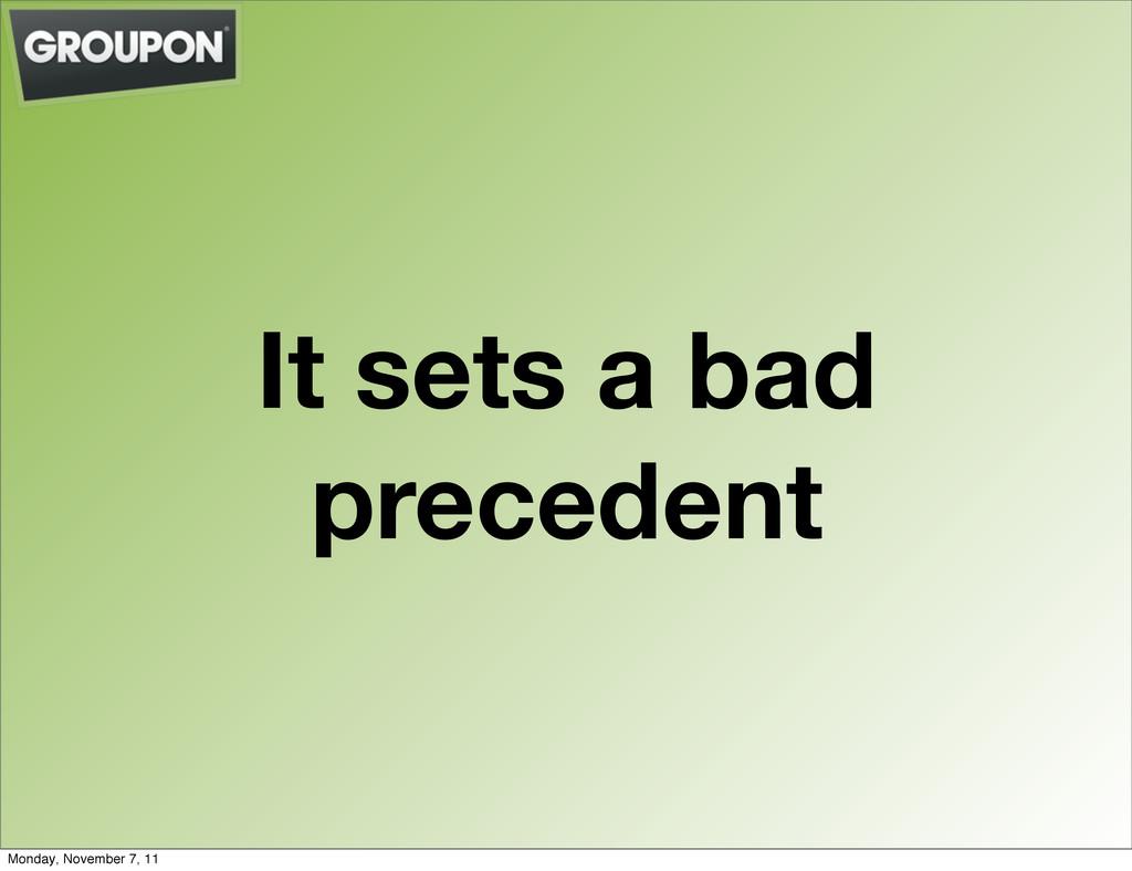 It sets a bad precedent Monday, November 7, 11