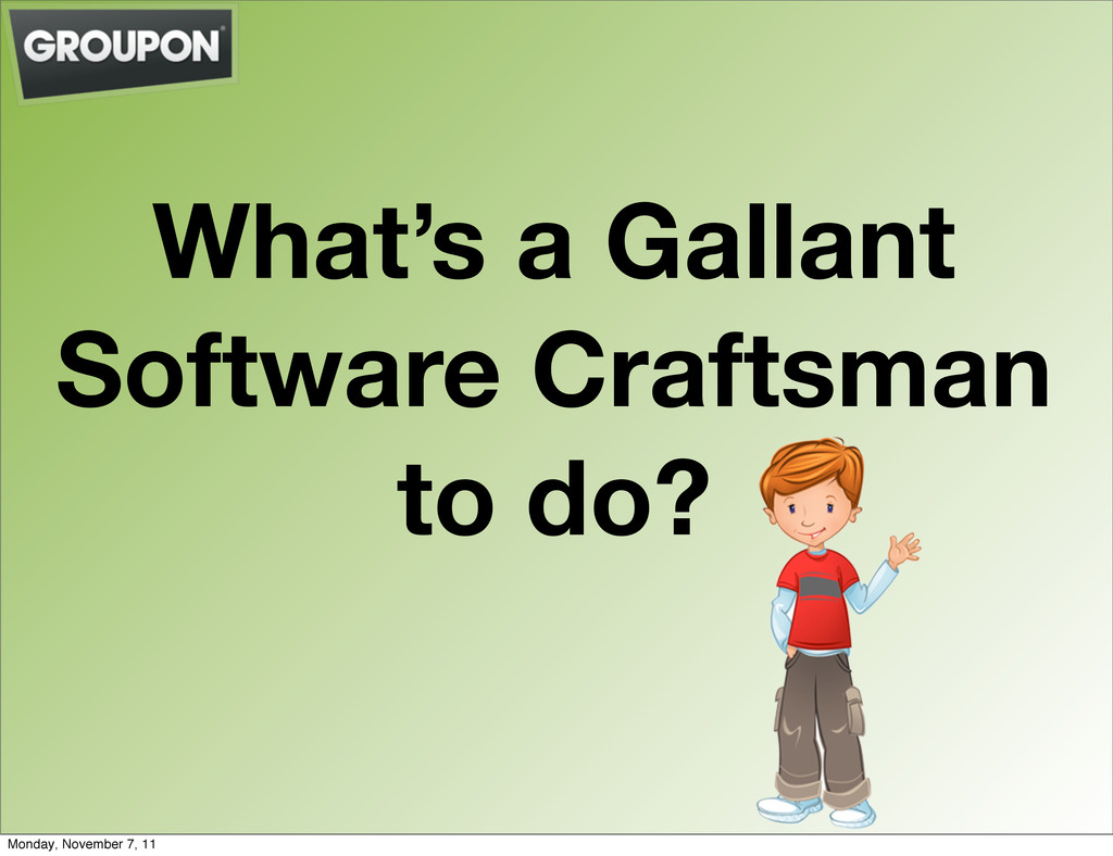 What's a Gallant Software Craftsman to do? Mond...