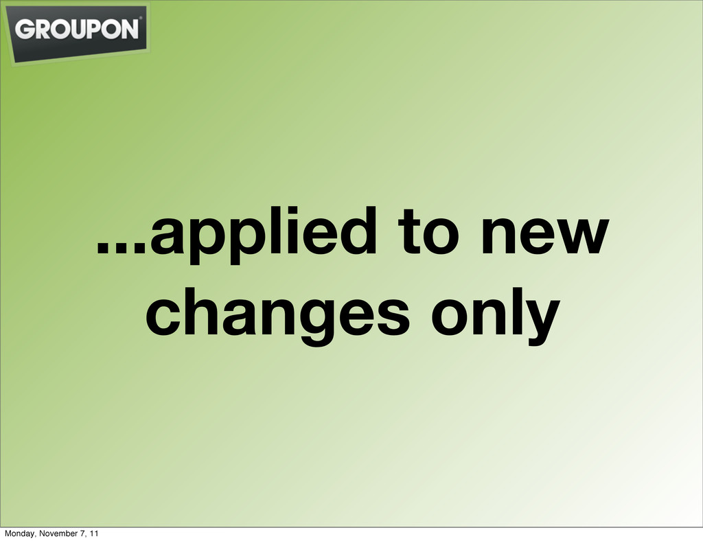 ...applied to new changes only Monday, November...