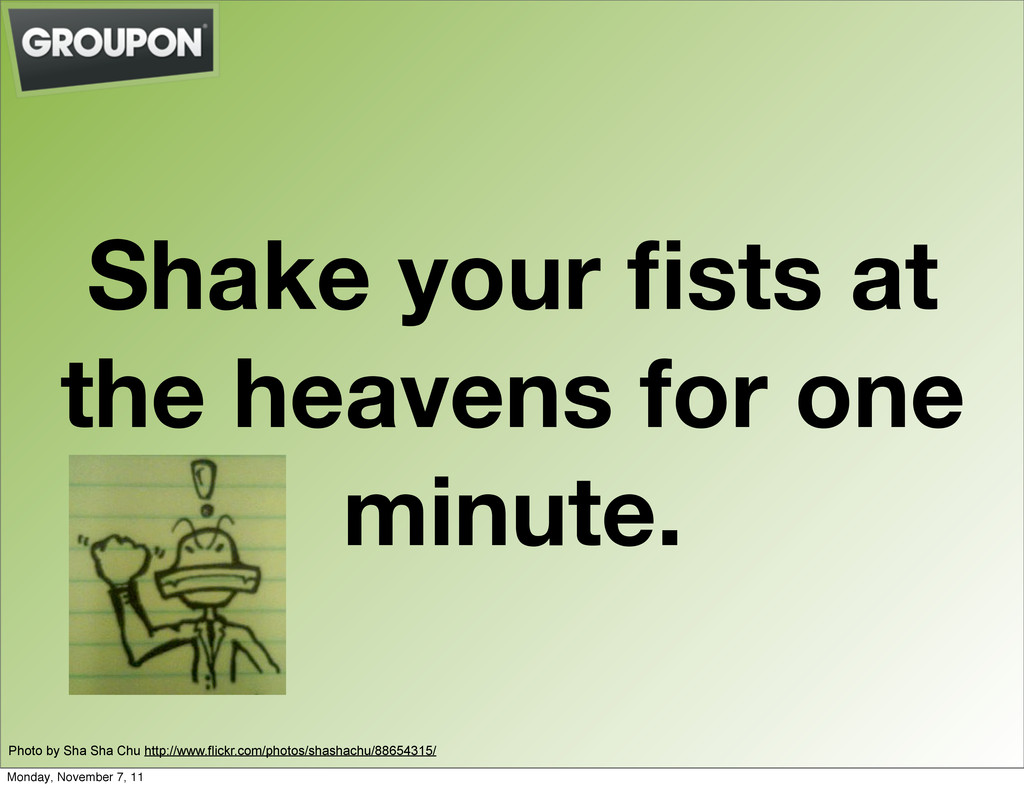 Shake your fists at the heavens for one minute. ...
