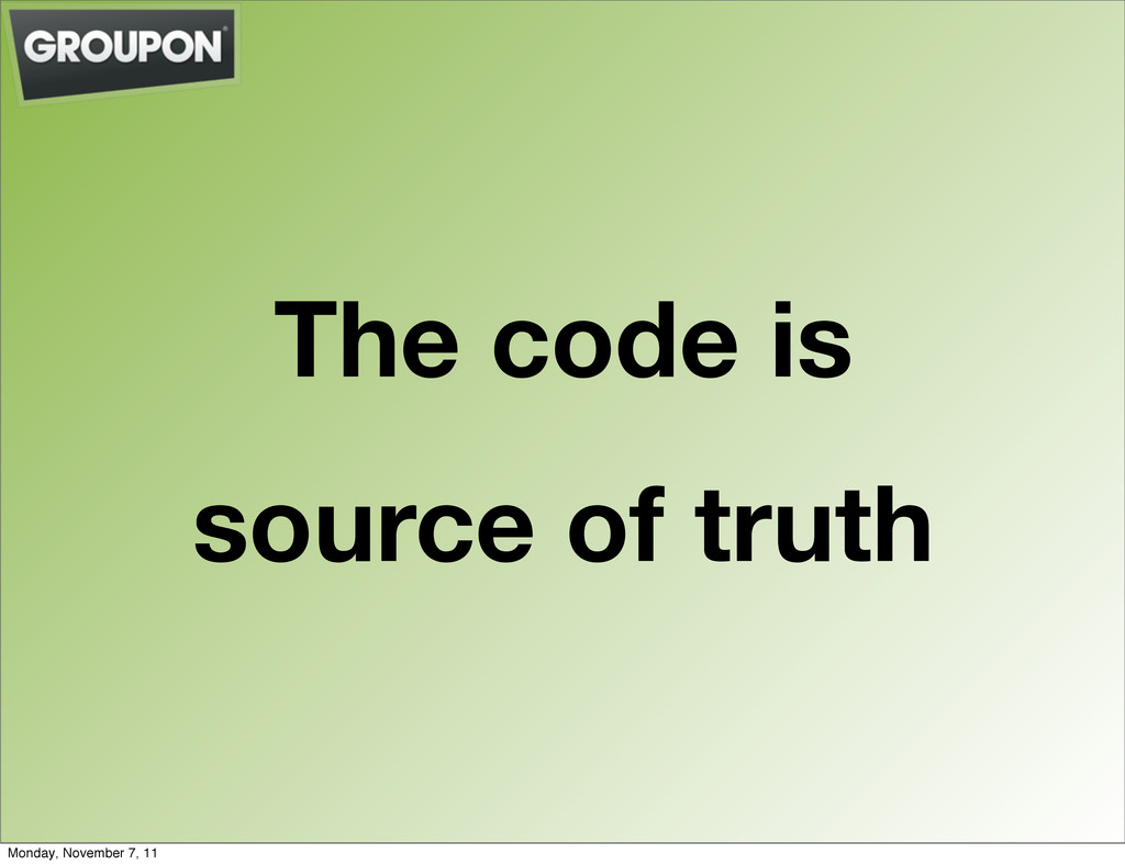 The code is source of truth Monday, November 7,...