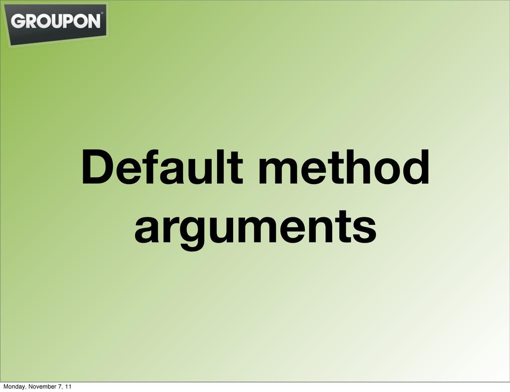 Default method arguments Monday, November 7, 11