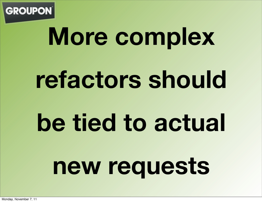 More complex refactors should be tied to actual...