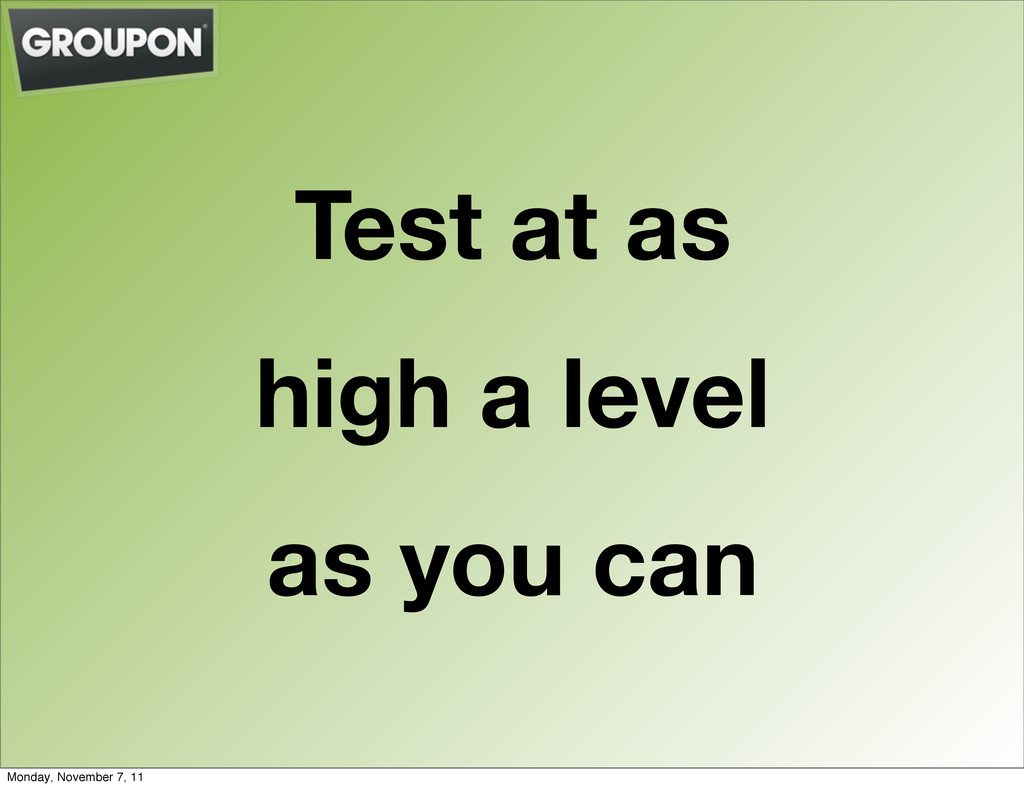 Test at as high a level as you can Monday, Nove...