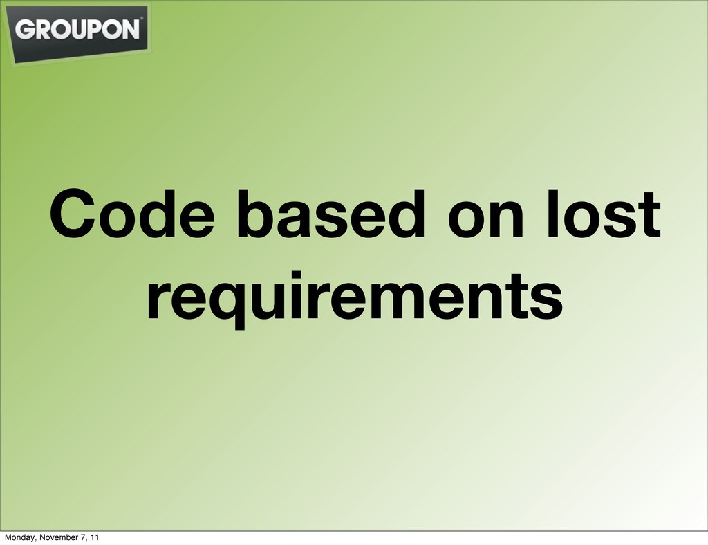 Code based on lost requirements Monday, Novembe...