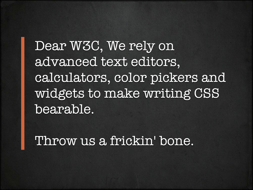 Dear W3C, We rely on advanced text editors, cal...