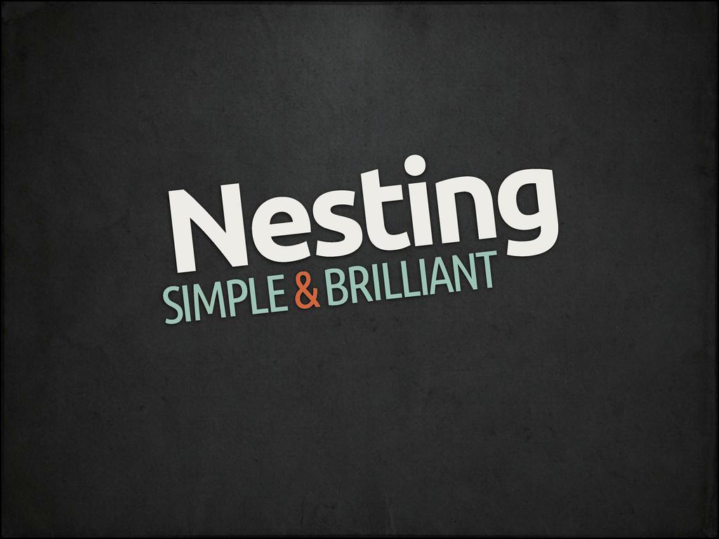 Nesting SIMPLE & BRILLIANT