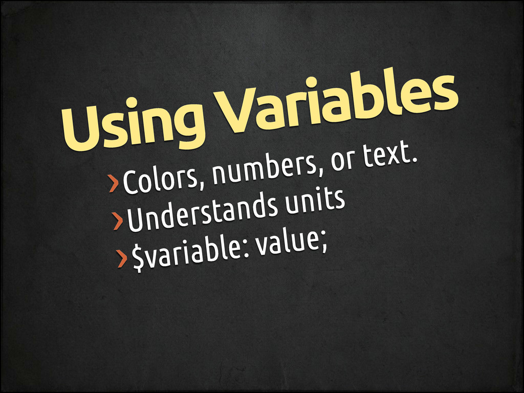 Using Variables ›Colors, numbers, or text. ›Und...