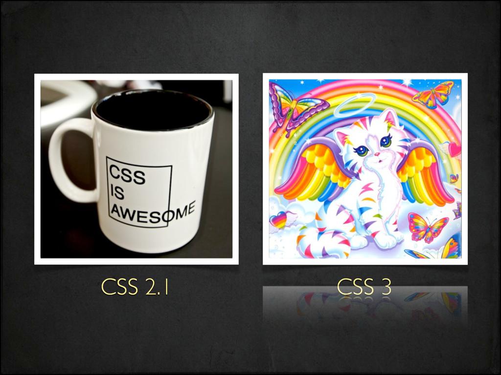 CSS 2.1 CSS 3