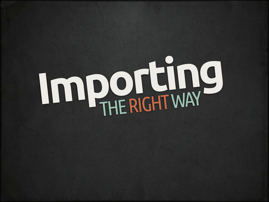 THE RIGHT WAY Importing