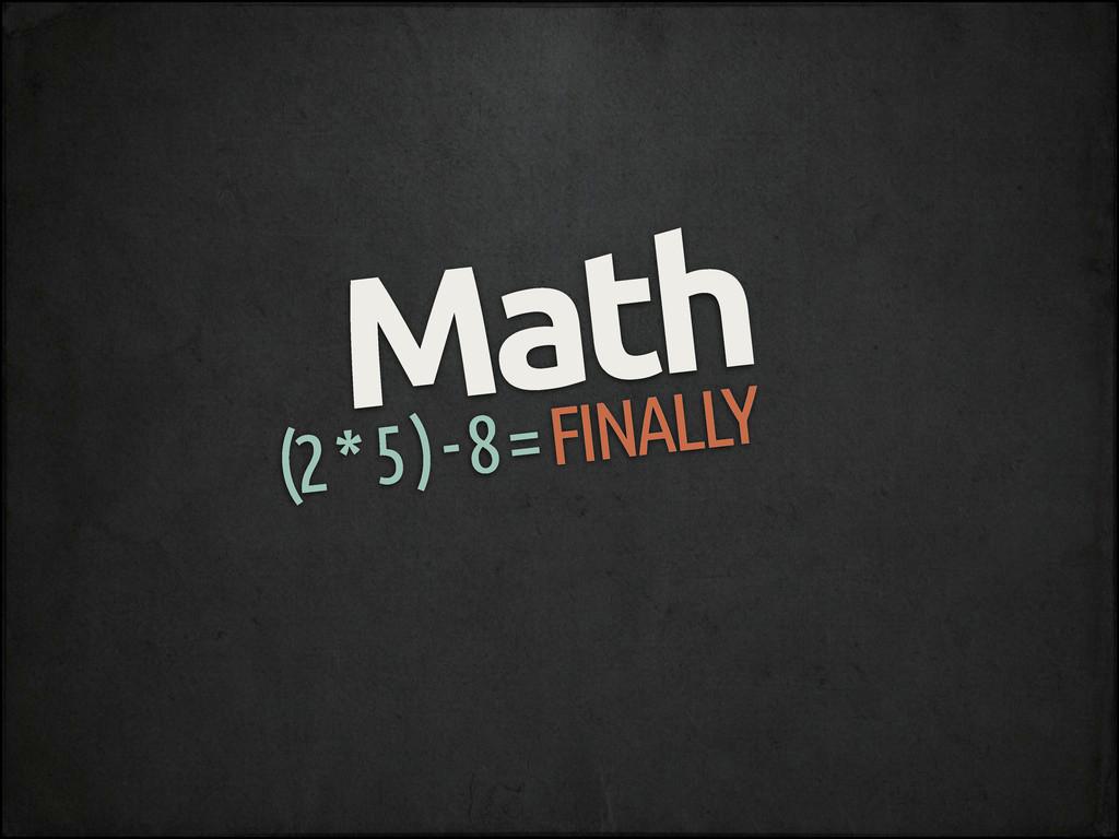Math ǔǕǖ FINALLY