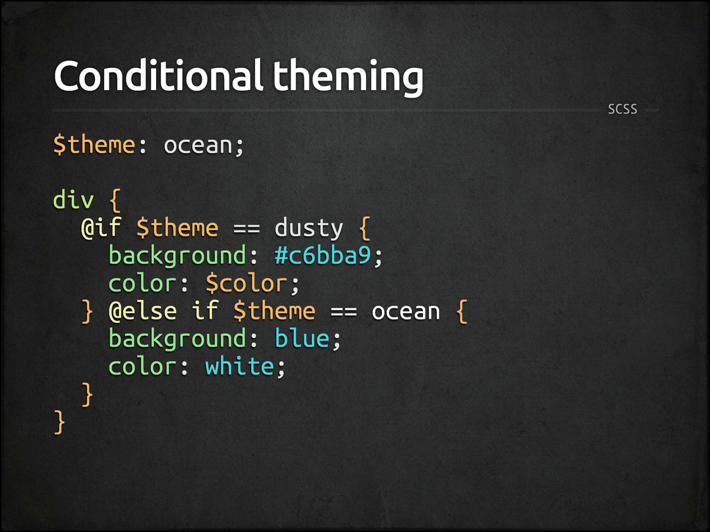 Conditional theming $theme: ocean; div { @if $t...