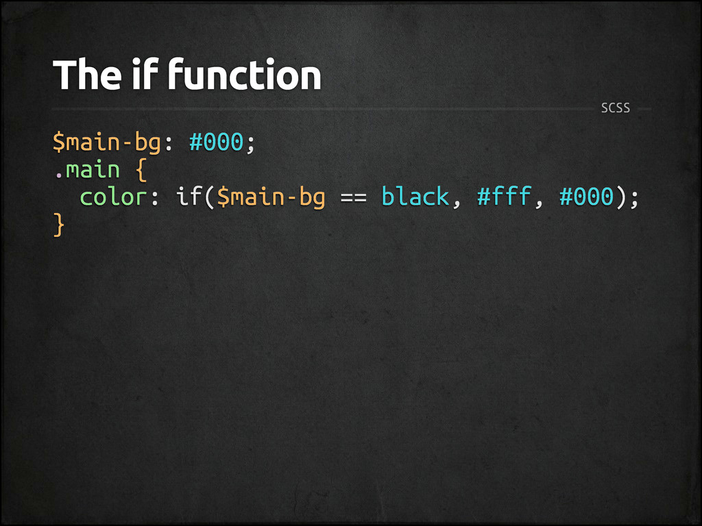 The if function SCSS $main-bg: #000; .main { co...