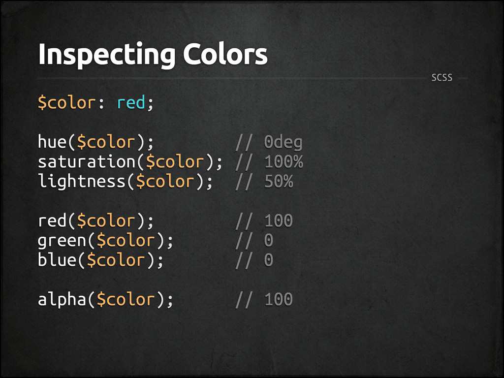 Inspecting Colors $color: red; hue($color); // ...