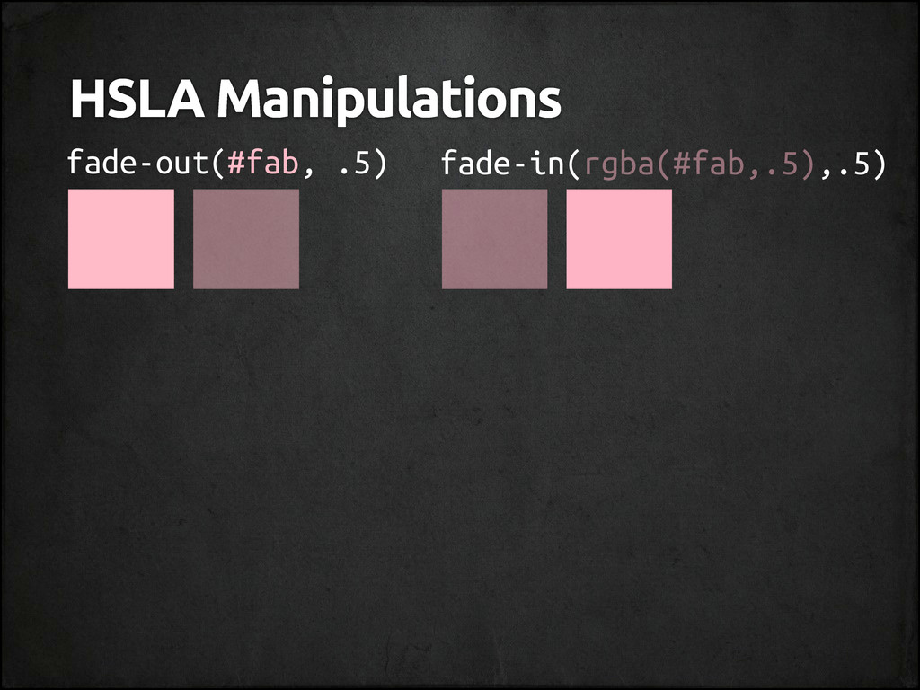 HSLA Manipulations fade-out(#fab, .5) fade-in(r...