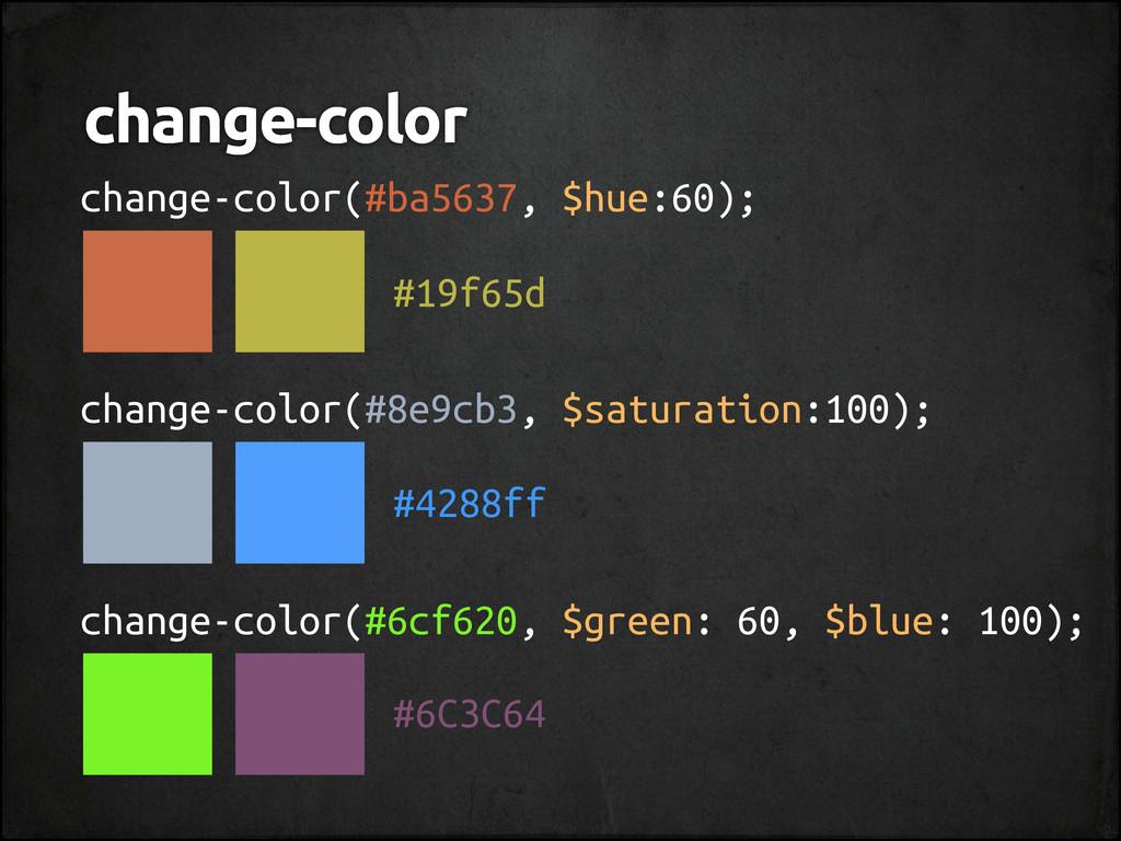 change-color change-color(#ba5637, $hue:60); ch...