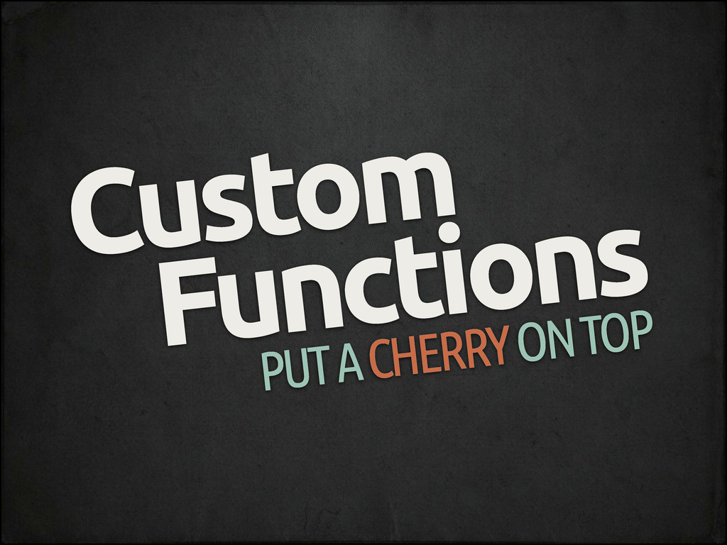 Custom Functions PUT A CHERRY ON TOP