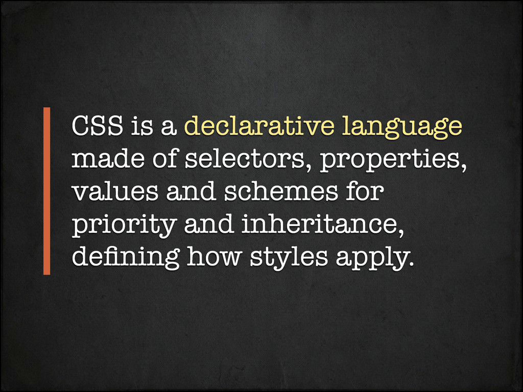 CSS is a declarative language made of selectors...