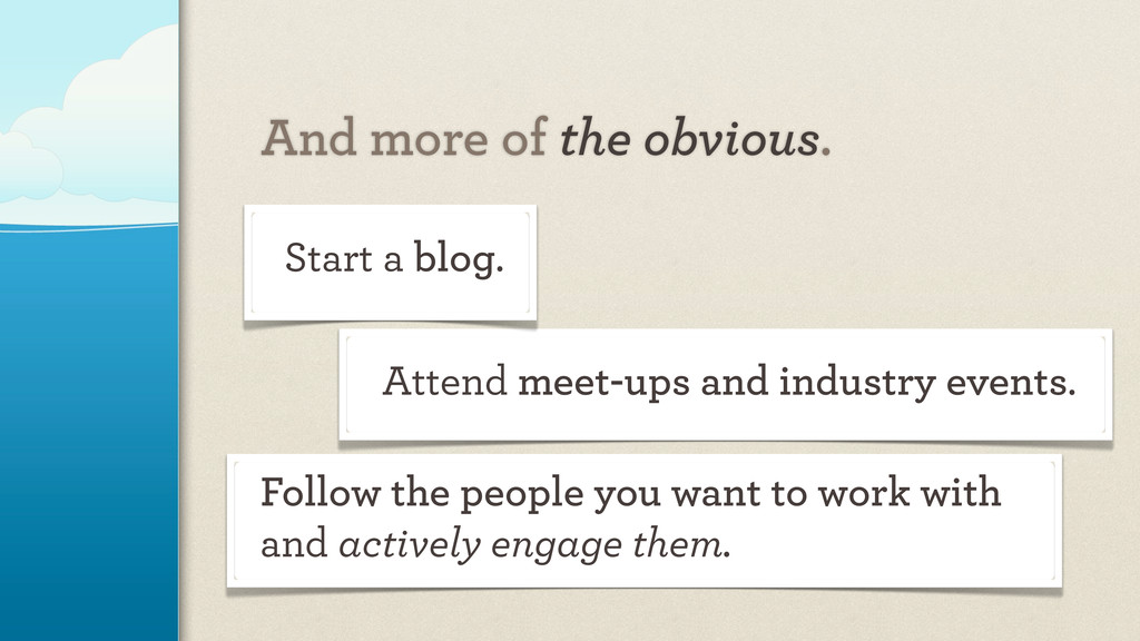 Start a blog. And more of the obvious. Attend m...
