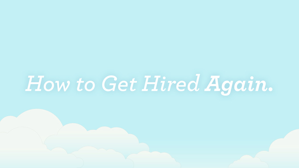 How to Get Hired Again.