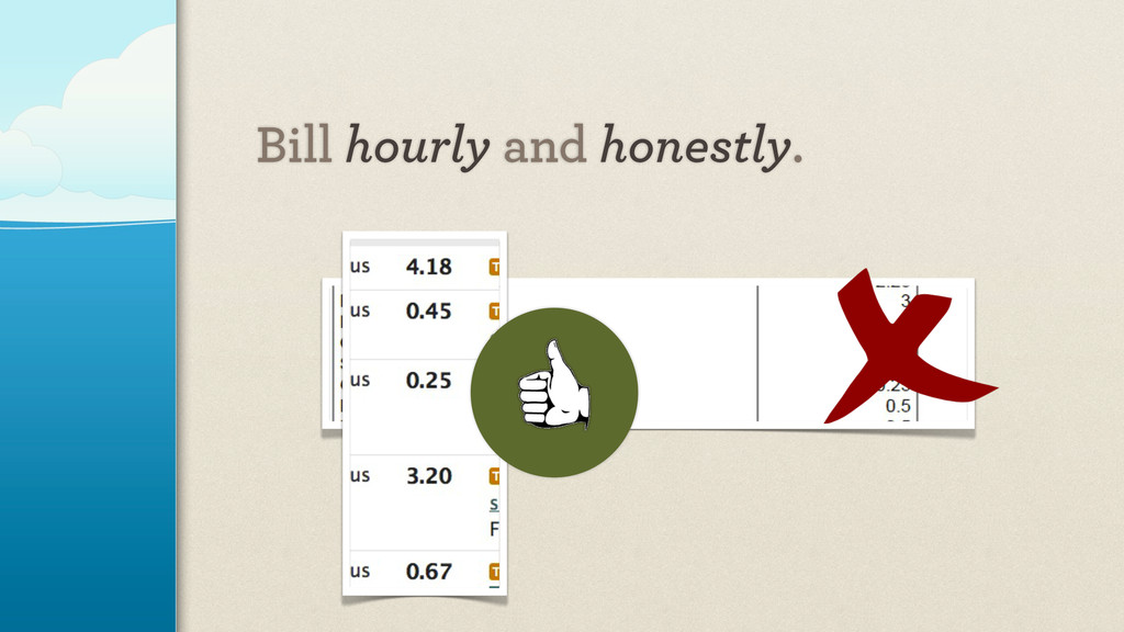 Bill hourly and honestly.