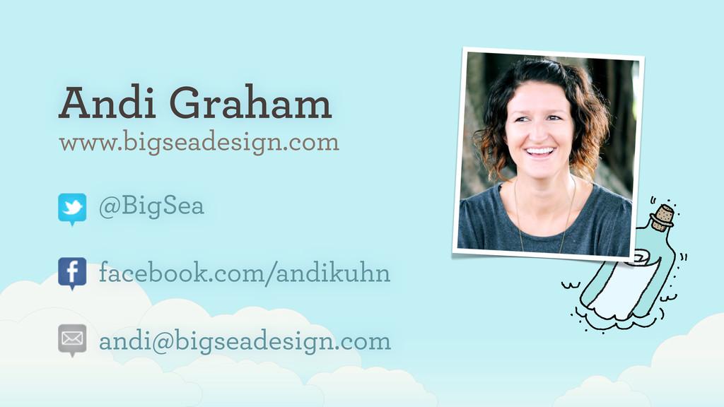 Andi Graham @BigSea facebook.com/andikuhn andi@...