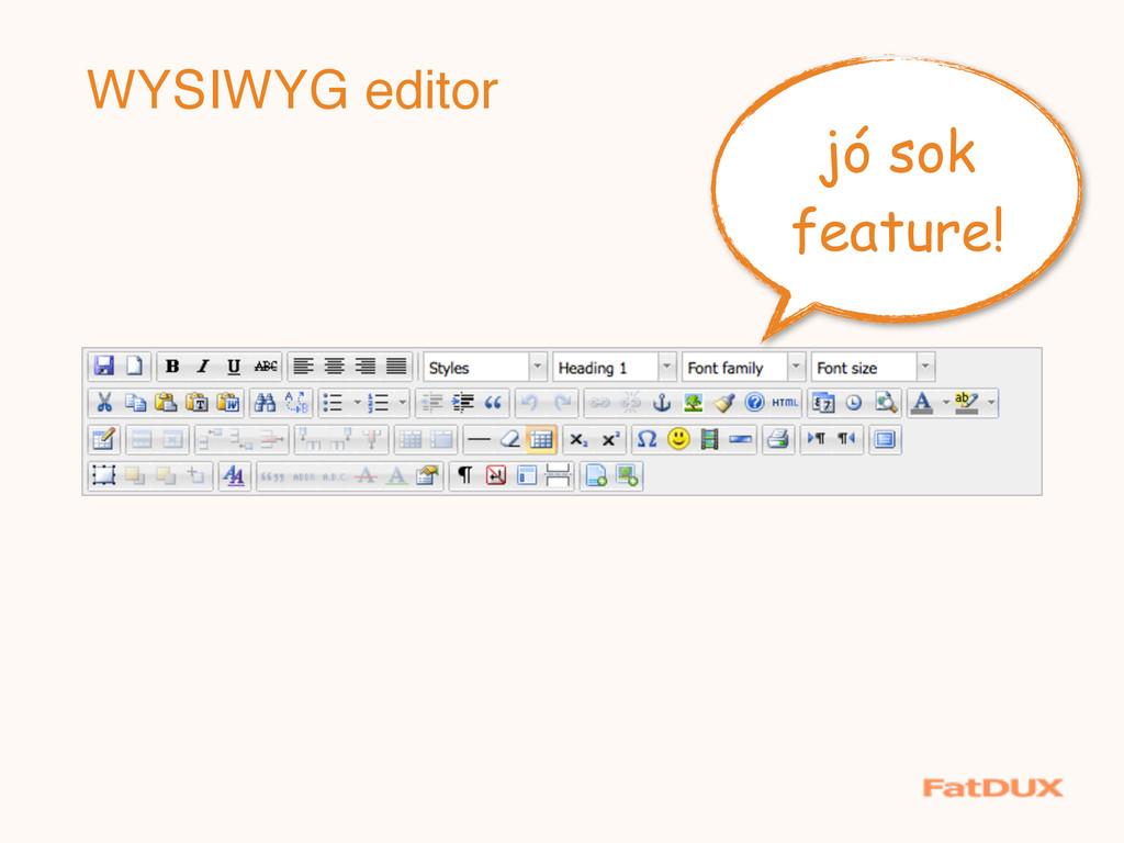 jó sok feature! WYSIWYG editor