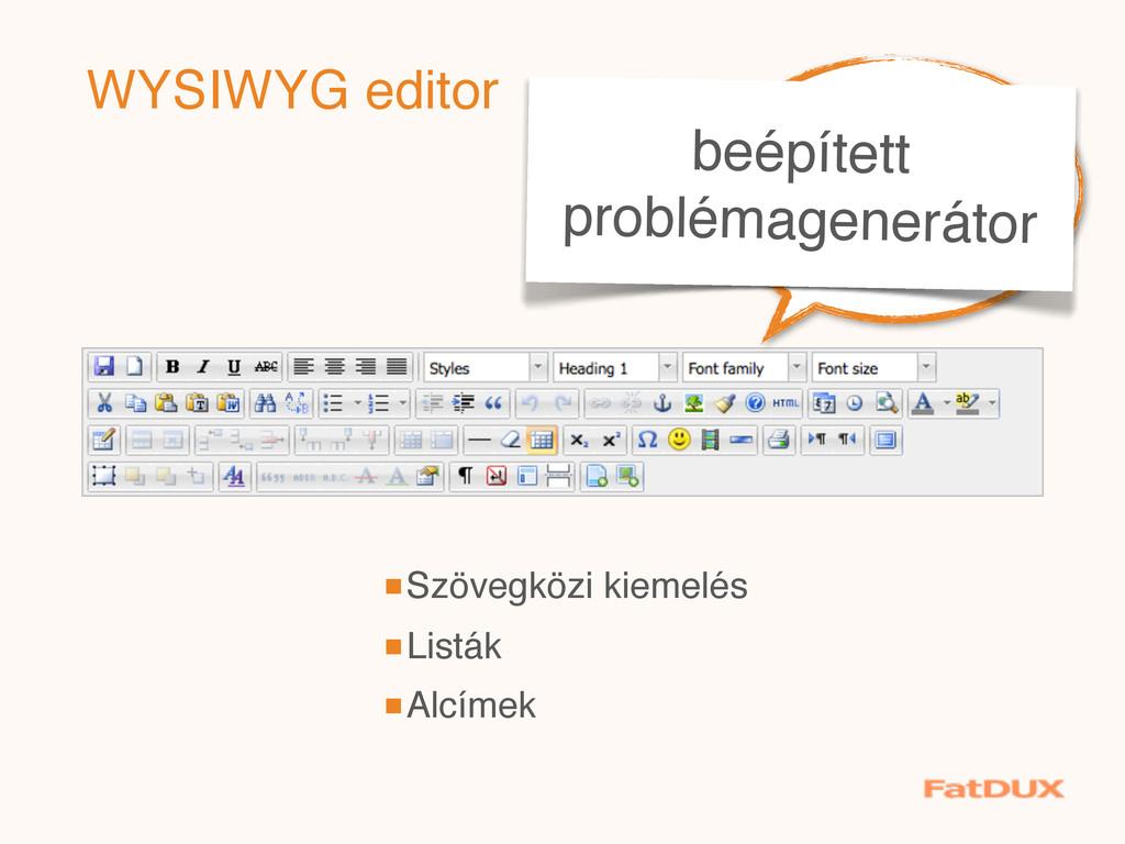 jó sok feature! beépített problémagenerátor WYS...