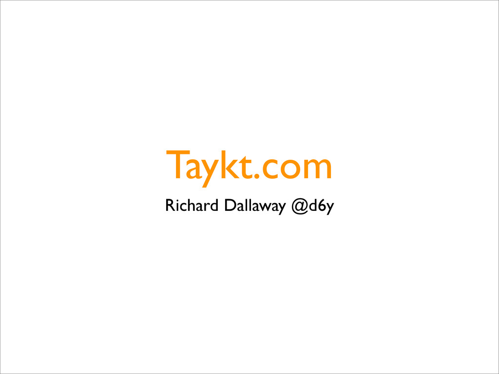 Taykt.com Richard Dallaway @d6y
