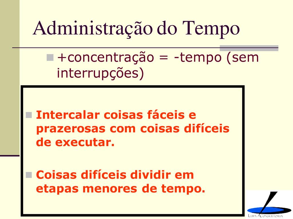Administração do Tempo  +concentração = -tempo...
