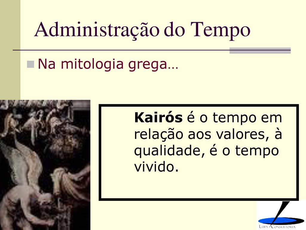 Administração do Tempo  Na mitologia grega… Ka...